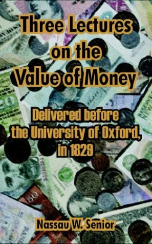 Read Online Three Lectures on the Value of Money: Delivered Before, the University of Oxford, in 1829 pdf