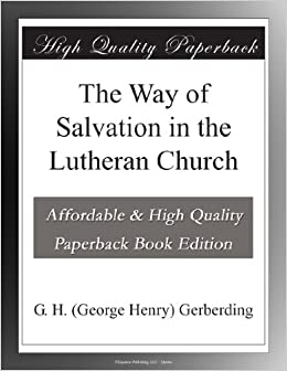 The way of salvation in the lutheran church g h george henry the way of salvation in the lutheran church g h george henry gerberding amazon books fandeluxe Image collections