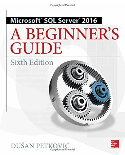 Microsoft SQL Server 2016: A Beginner's Guide, Sixth Edition by McGraw-Hill Education