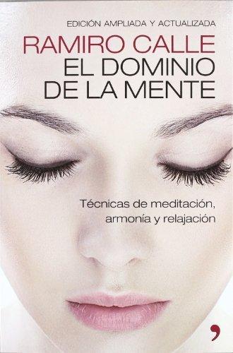 El dominio de la mente : técnicas de meditación, armonía y ...
