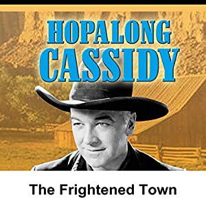 Hopalong Cassidy: The Frightened Town Radio/TV Program