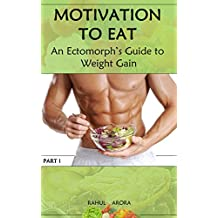 Motivation to Eat: An Ectomorph's Guide to Weight Gain