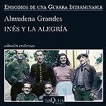 Inés y la alegría: El ejército de unión nacional y la invasión del valle de Arán, Pirineo de Lérida, 19-27 de octubre de 1944 | Almudena Grandes