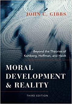 Moral Development and Reality: Beyond the Theories of Kohlberg, Hoffman, and Haidt by John C. Gibbs (2013-08-30)