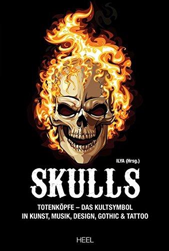 Skulls: Totenköpfe - Das Kultsymbol in Kunst, Musik, Design, Gothic & Tattoo