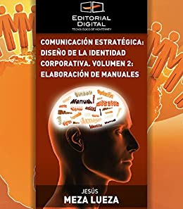 Comunicación estratégica: diseño de la identidad corporativa. Volumen 2: elaboración de manuales de [Lueza, Jesús Meza]