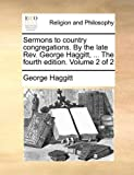 The Sermons to Country Congregations by the Late Rev George Haggitt, George Haggitt, 1140916890