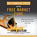 The Financial Crisis and the Free Market Cure: Why Pure Capitalism Is the World Economy's Only Hope Hörbuch von John Allison Gesprochen von: Alan Sklar