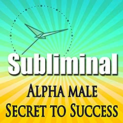 Alpha Male the Secret to Success Subliminal