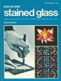 Stained Glass, Step by Step, Erik H. Erikson, 0307420132