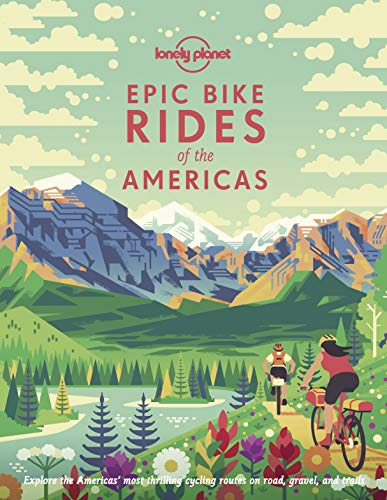 Epic Bike Rides of the Americas (Lonely Planet) (Best Dirt Bike For Trail Riding 2019)
