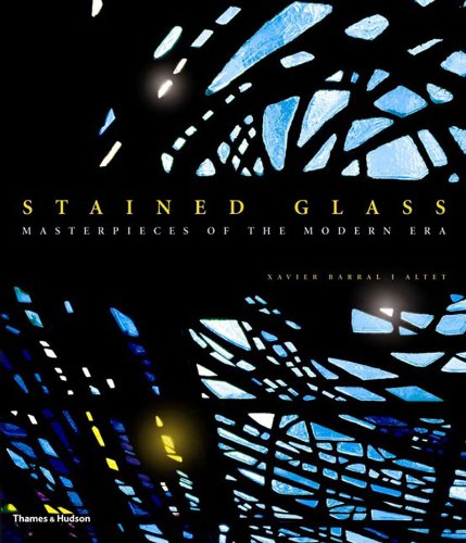 - Stained Glass: Masterpieces of the Modern Era