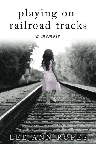 Playing On Railroad Tracks: A Memoir (Rope Playing)