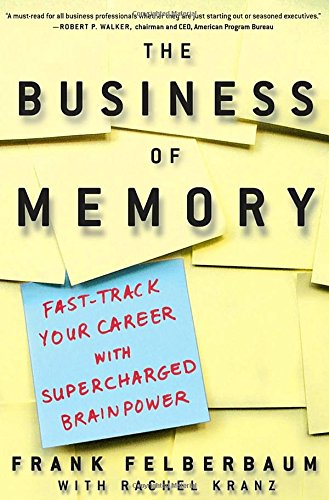 Books : The Business of Memory: How to Maximize Your Brain Power and Fast Track Your Career