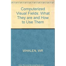 Computerized Visual Fields: What They Are and How to Use Them