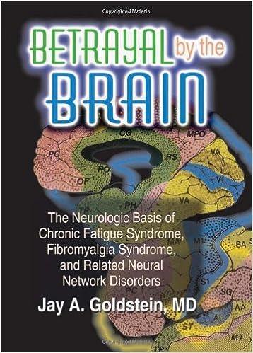 Betrayal By The Brain: The Neurologic Basis Of Chronic Fatigue Syndrome, Fibromyalgia Syndrome, And Related Neural Network: The Neurologic Basis Of ... And Related Neural Network Disorders Descargar Epub Ahora