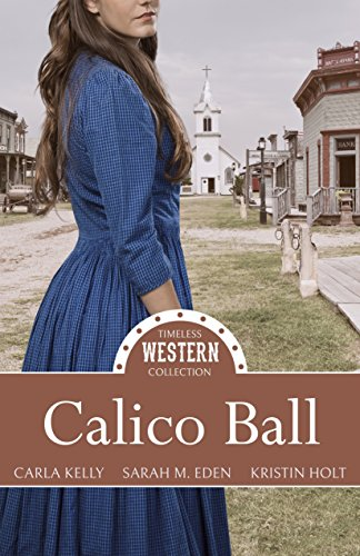 Calico Ball (Timeless Western Collection Book 1) by [Kelly, Carla, Eden, Sarah M., Holt, Kristin]