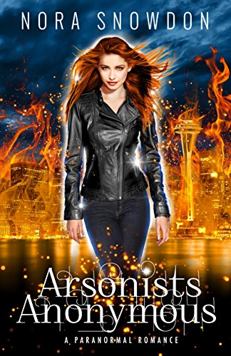 Arsonists Anonymous by [Snowdon, Nora]