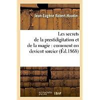 Les secrets de la prestidigitation et de la magie : comment on devient sorcier (Éd.1868)