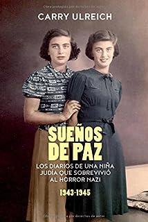 Sueños de paz: Los diarios de una niña judía que sobrevivió al horror nazi (