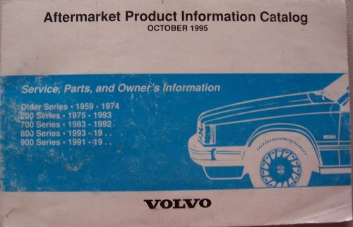 Volvo 800 Series (Aftermarket Product Information Catalog [October 1995] Service, Parts, and Owner's Information (Older Series 1959-1974, 200 Series 1975-1993, 700 Series 1983-1992, 800 Series 1993-19.., 900 Series 1991-19..))