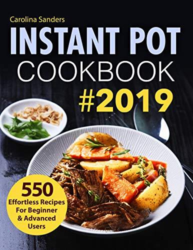 Instant Pot Cookbook #2019: 550 Effortless Recipes For Beginner & Advanced Users (Instant Pot Recipes) by Carolina Sanders