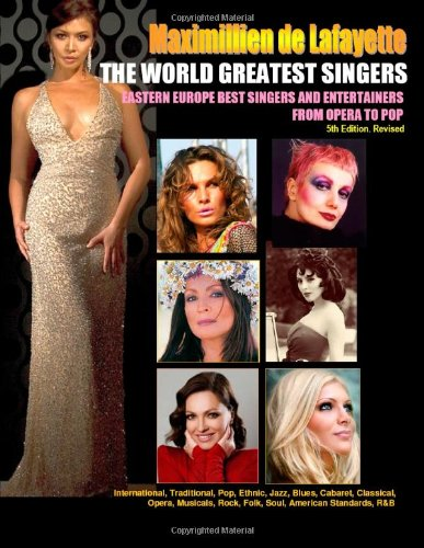 Read Online The World Greatest Singers: Eastern Europe Best Singers and Entertainers from Opera to Pop,5th edition PDF
