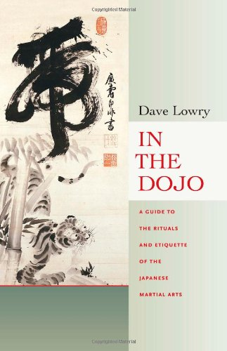 In the Dojo A Guide to the Rituals and Etiquette of the Japanese Martial Arts