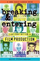 Breaking and Entering: Landing Your First Job in Film Production by Fitzsimmons, April (1997) Paperback