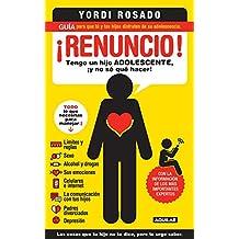 �Renuncio! Tengo un hijo adolescente, �y no s�qu�hacer!: Gu�a para que t�y tus hijos disfruten de su adolescencia by Yordi Rosado (Tapa dura) 18 sep 2012