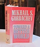 Toward a Better World, Mikhail Gorbachev, 0931933439