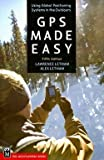 Lawrence Letham: GPS Made Easy : Using Global Positioning Systems in the Outdoors (Paperback); 2008 Edition
