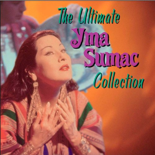 The Ultimate Yma Sumac Collection by Sumac, Yma