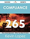 Compliance 265 Success Secrets - 265 Most Asked Questions on Compliance - What You Need to Know, Kevin Lopez, 148851884X