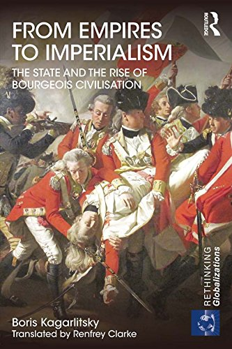 Download From Empires to Imperialism: The State and the Rise of Bourgeois Civilisation (Rethinking Globalizations) Pdf