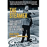 The Steamer: Bud Furillo and the Golden Age of L.A. Sports