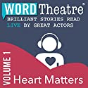 WordTheatre: Heart Matters, Volume 1 Performance by Ramona Ausubel, Aimee Bender, Richard Bausch, Alethea Black, Don Lee Narrated by Hallee Hirsh, Mark Moses, Nicholas Brendon, Kirsten Vangsness, Maggie Siff