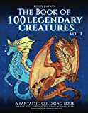 img - for The Book Of 100 Legendary Creatures Vol. 1: A Fantastic Coloring Book (Legendary Creatures Bilingual Coloring Books) (Volume 1) book / textbook / text book