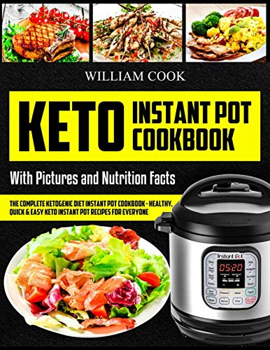 Keto Instant Pot Cookbook: The Complete Ketogenic Diet Instant Pot Cookbook – Healthy, Quick & Easy Keto Instant Pot Recipes for Everyone: Low-Carb Instant Pot Cookbook: Keto Pressure Cooker Cookbook by William Cook