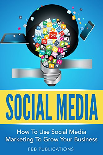 Social Media: How To Use Social Media Marketing To Grow Your Business (Snapchat, Instagram, Facebook, Twitter and Youtube)