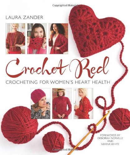 Crochet Red: Crocheting for Women's Heart Health (Stitch Red) - Valentine's Day Crochet