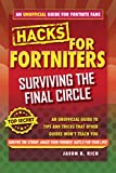 Hacks for Fortniters: Surviving the Final Circle: An Unofficial Guide to Tips and Tricks That Other Guides Won't Teach You