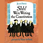 Shh! We're Writing the Constitution | Jean Fritz