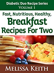 Diabetic Duo Recipes Series: Volume 1, Fast, Nutritious, Healthy Breakfast Recipes For Two (English Edition)
