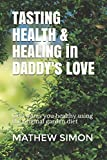 img - for Tasting Health & Healing in Daddy's Love: God wants you healthy using the original garden diet book / textbook / text book