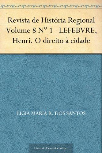 Revista de História Regional Volume 8 N° 1 LEFEBVRE Henri. O direito à cidade