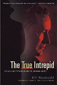 The True Intrepid - Sir William Stephenson and the Unknown Agents by [Macdonald, Bill ]