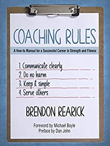 Coaching Rules: A How-to Manual for a Successful Career in Strength and Fitness by Brendon Rearick, Michael Boyle, Dan John