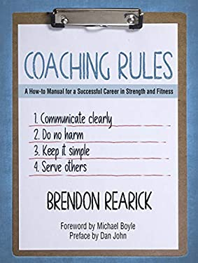 Coaching Rules: A How-to Manual for a Successful Career in Strength and Fitness