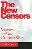 The New Censors : Movies and the Culture Wars, Lyons, Charles, 1566395119